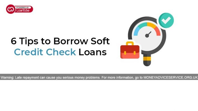 6 Tips to Borrow Soft Credit Check Loans